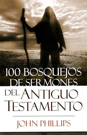 100 Bosquejos De Sermones Del antiguo testamentos