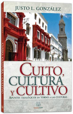 Culto, Cultura y Cultivo - Justo L Gonzalez