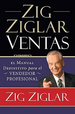 Zig Ziglar Ventas El Manual Definitivo para el vendedor profesio